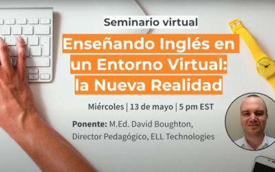 Seminario ELL: Enseñando Inglés en un Entorno Virtual – la Nueva Realidad
