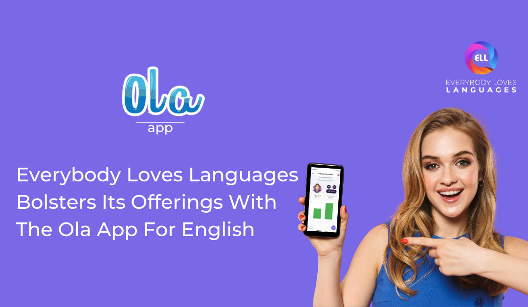 EVERYBODY LOVES LANGUAGES BOLSTERS ITS OFFERINGS WITH THE OLA APP FOR ENGLISH