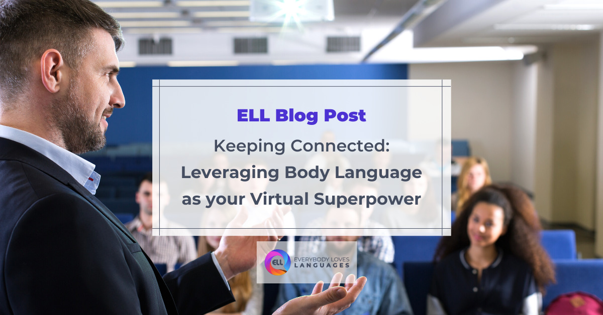 ELL Blog Post - Keeping Connected: Leveraging Body Language as your Virtual Superpower