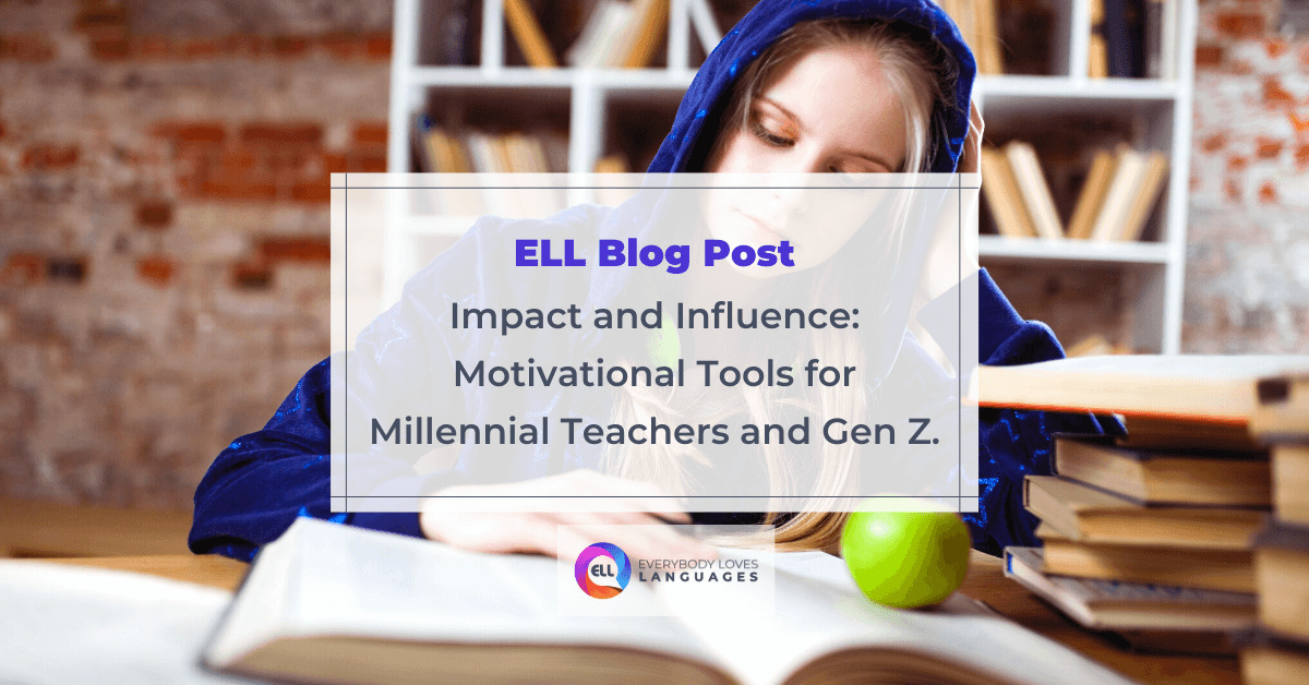 Impact and Influence: Motivational Tools for Millennial Teachers and Gen Z.
