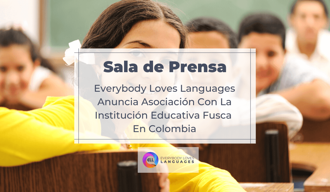 EVERYBODY LOVES LANGUAGES ANUNCIA ASOCIACIÓN CON LA INSTITUCIÓN EDUCATIVA FUSCA EN COLOMBIA