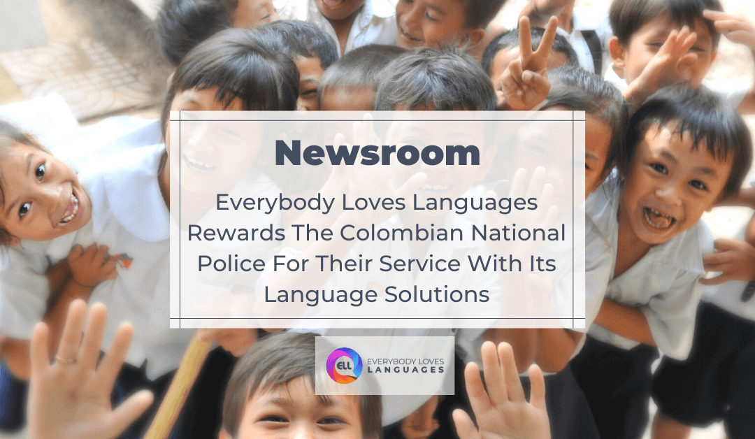 EVERYBODY LOVES LANGUAGES REWARDS THE COLOMBIAN NATIONAL POLICE FOR THEIR SERVICE WITH ITS LANGUAGE SOLUTIONS