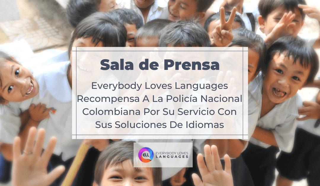 EVERYBODY LOVES LANGUAGES RECOMPENSA A LA POLICÍA NACIONAL COLOMBIANA POR SU SERVICIO CON SUS SOLUCIONES DE IDIOMAS