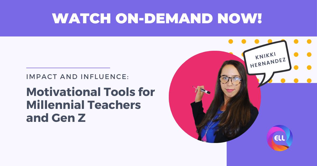 Webinar Impact and Influence: Motivational Tools for Millennial Teachers and Gen Z